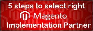 5 steps to select right Magento Implementation Partner or Vendor